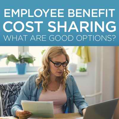 Employee benefit cost sharing – what are good options?