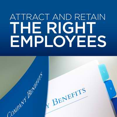 How the right employee benefits help attract and retain the right employees